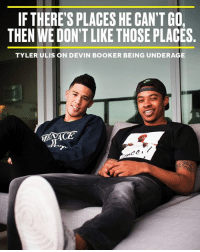 Nba, Http, and Acs: IF THERE'S PLACES HE CAN'T GO  THEN WE DON'T LIKE THOSE PLACES.  TYLER ULIS ON DEVIN BOOKER BEING UNDERAGE It's not easy being under 21 in the NBA. But Tyler doesn't leave his buddy behind. #BRmag http://ble.ac/2l8AWFN