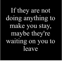 Memes, Waiting..., and 🤖: If they are not  doing anything to  make you stay,  maybe they're  waiting on you to  leave