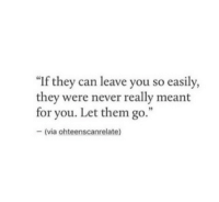 "Never, Can, and Via: ""If they can leave you so easily,  they were never really meant  for you. Let them go.""  -(via ohteenscanrelate)  93"