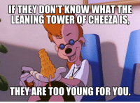 If they don't know, they're too young for you bro.: IF THEY DONT KNOWN WHAT THE  LEANING TOWER OF CHEETAIS  THEY ARE TOO YOUNG FOR YOU. If they don't know, they're too young for you bro.