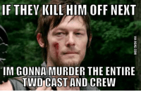 Daryl Dixon Memes: IF THEY KILL HIM OFF NEXT  IM GONNA MURDER THE ENTIRE  TWDCAST AND CREW
