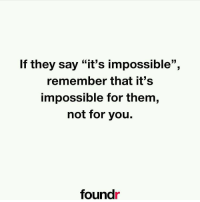 "It's never impossible for you. 👊 Double tap if you agree and tag a friend that needs to see this! Thanks to @agentsteven for this reminder!: If they say ""it's impossible"",  remember that it's  impossible for them,  not for you.  found It's never impossible for you. 👊 Double tap if you agree and tag a friend that needs to see this! Thanks to @agentsteven for this reminder!"