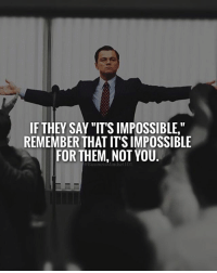 """Memes, Impossibility, and 🤖: IF THEY SAY """"IT'S IMPOSSIBLE""""  REMEMBER THAT ITSIMPOSSIBLE  FOR THEM, NOT YOU  BusinessMindset101 POW!💥TAG your friends.👇 @theclassygentleman"""