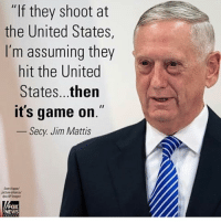 "Memes, Game, and United: ""If they shoot at  the United States,  I'm assuming they  hit the United  States...then  it's game on.""  Secy. Jim Mattis  Sven Hagpe  FOX  WS General Mattis is my hero. ---------- Check out our store DrunkAmerica.com ---------- Follow our pages! 🇺🇸 @drunkamerica @ragingpatriots ---------- conservative republican maga presidentrump makeamericagreatagain nobama trumptrain trump2017 saturdaysarefortheboy merica usa military supportourtroops thinblueline backtheblue"