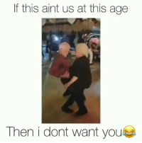 Funny, Life, and You: If this aint us at this age  Then i dont want you 😂🎯 bustin moves for life.. Follow @viralcypher funniest15 viralcypher funniest15seconds