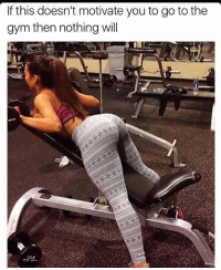Booty, Gym, and Will: If this doesn't motivate you to go to the  gym then nothing will Booty appreciation. 🍑❤