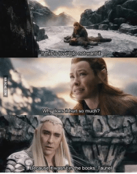 Looking at you, Tauriel! http://9gag.com/gag/aAPKxKd?ref=fbp: If this is love do not want it  Why does it hurt so much?  Because it wasnit in the books Tauriel Looking at you, Tauriel! http://9gag.com/gag/aAPKxKd?ref=fbp