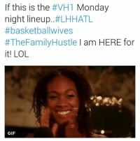 lhhatl basketballwives: If this is the  #VH1 Monday  night lineup  #LHHATL  ff basketballwives  #The Family Hustle I am HERE for  it! LOL  GIF lhhatl basketballwives