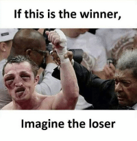 loser: If this is the winner,  Imagine the loser