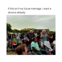Basic Bitch, Bitch, and Future: If this isn't my future marriage, I want a  divorce already. Tag your future spouse 😂 basic bitch basicbitch - Follow @basicbitch for more 💋