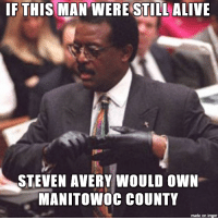 Manitowoc County: IF THIS MAN WERE STILL ALIVE  STEVEN AVERY WOULD OWN  MANITOWOC COUNTY  made on ingor