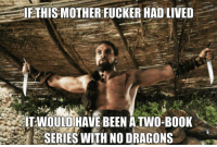 Book, Dragons, and Been: IF THIS MOTHER FUCKER HAD LIVED  IT WOULD HAVE BEEN ATWO-BOOK  SERIES WITH NO DRAGONS https://t.co/v4EMftjex1