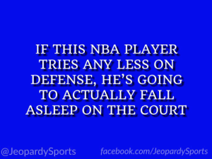 """Who is: LeBron James?"" #JeopardySports #LakeShow https://t.co/MBhJziOzeF: IF THIS NBA PLAYER  TRIES ANY LESS ON  DEFENSE, HE'S GOING  TO ACTUALLY FALI  ASLEEP ON THE COURT  @JeopardySports facebook.com/JeopardySports ""Who is: LeBron James?"" #JeopardySports #LakeShow https://t.co/MBhJziOzeF"