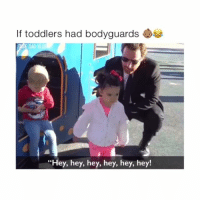 "Follow (@crelube) me for more! 🔥: If toddlers had bodyguards  DAD  ""Hey, hey, hey, hey, hey, hey! Follow (@crelube) me for more! 🔥"