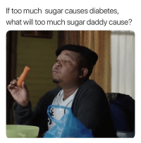 Memes, Too Much, and Diabetes: If too much sugar causes diabetes,  what will too much sugar daddy cause? What will it cause? 😂😂😂 . KraksTV