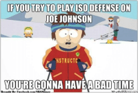 Bad, Brooklyn Nets, and Facebook: IF TOUT TO PLAY ISO DEFENSE ON  JOE JOHNSON  NSTRUCTC  YOURE GONNA HAVE A BAD TIME  whatDOUM  com  Brought BL- Facebook com NBAMemmes Nets Nation! Credit: Brooklyn Nets Memes  http://whatdoumeme.com/meme/6pt2n5
