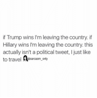 Funny, Memes, and Travel: if Trump wins l'm leaving the country. if  Hillary wins I'm leaving the country this  actually isn't a political tweet, ljust like  to travel  sarcasm only ⠀