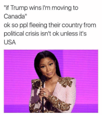 "Canada, Trump, and Celebrities: ""if Trump wins l'm moving to  Canada""  ok so ppl fleeing their country from  political crisis isn't ok unless it's  USA"