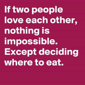 Dank, Love, and 🤖: If two people  love each other,  nothing is  impossible.  Except deciding  where to eat.