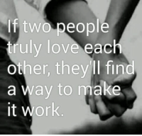 Love, Memes, and Work: If two people  truly love each  other, theyll find  a way to make  it work
