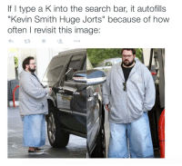 "me irl: If type a K into the search bar, it autofills  ""Kevin Smith Huge Jorts"" because of how  often l revisit this image: me irl"
