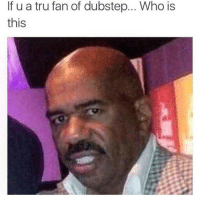 Dubstep, Memes, and 🤖: If u a tru fan of dubstep... Who is  this