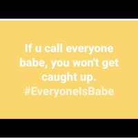 Here's some knowledge for you ladies and gentlemen. People always seem to get caught up calling Brian, David and calling Sarah, Keisha. Just call them babe. At least that's what I do😂 WorksEveryTime YoureWelcome Ijs: If u call everyone  babe, you won't get  caught up.  Here's some knowledge for you ladies and gentlemen. People always seem to get caught up calling Brian, David and calling Sarah, Keisha. Just call them babe. At least that's what I do😂 WorksEveryTime YoureWelcome Ijs