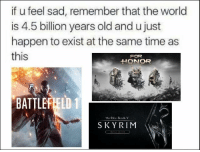 ~Kingslayer of Nerd Therapy  Checkout : Pokémon GO: if u feel sad, remember that the world  is 4.5 billion years old and ujust  happen to exist at the same time as  this  FOR  HONOR  BATTLEFIELD 1  The E  Scrolls V  SKY RIM ~Kingslayer of Nerd Therapy  Checkout : Pokémon GO