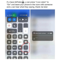 """Anaconda, Funny, and Phone: If u have AirPods , u can press """"Live Listen"""" to  """"On"""" and leave your phone in the room with someone  and u can hear what they saying, thank me later  Verizon LTE  1)  Mirroring  Yshimel Smith's AirPods  100%  Live Listen  Off Hella friendships bouta be gooooone @larnite • Don't scroll by without dropping that sack 💰 • ➫➫➫ Follow @Staggering for more funny posts daily!"""