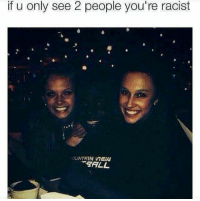 Racist Memes: if u only see 2 people you're racist  1DNTAIN STALL