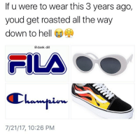 Dank, Memes, and True: If u were to wear this 3 years ago,  youd get roasted all the way  down to hell@闇  @dank dill  7/21/17, 10:26 PM Very very true no doubt about that