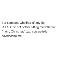 "Funny, Feliz, and Bothering: if ur someone who has left my life,  PLEASE do not bother hitting me with that  merry Christmas"" text, you are feliz  navidead to me ✌🏼️🙏🏻✌🏼️ @basicbitchfoundation"