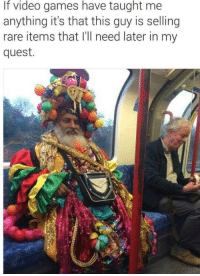 Final Boss, Video Games, and Games: If video games have taught me  anything it's that this guy is selling  rare items that I'll need later in my  quest. This guy will help you defeat the final boss