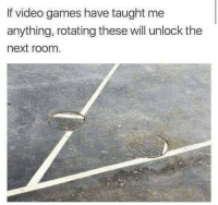 True, Video Games, and Games: If video games have taught me  anything, rotating these will unlock the  next room True story