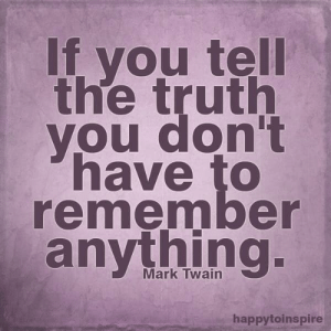 Tell The Truth: If vou tell  the truth  you don't  have to  remember  anything  Mark Twain  happytoinspire