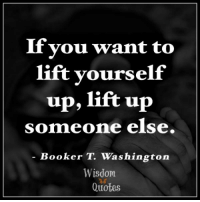 If Vou Want To Lift Yourself Up Lift Up Someone Else Booker T