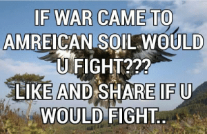 Fight, War, and Sol: IF WAR CAME TO  AMREICAN SOL WOULD  UFIGHT?2?  LIKE AND SHARE IF U  WOULD FIGHT.. Stand-up for Amreica