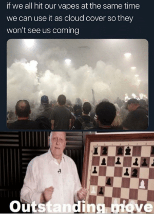 Memes, Cloud, and Time: if we all hit our vapes at the same time  we can use it as cloud cover so they  won't see us coming  20  Outstandig move Laughs in thermal via /r/memes https://ift.tt/2jOJ03X