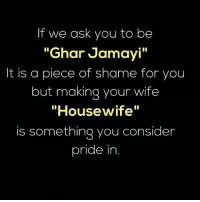 "Memes, Wife, and 🤖: If we ask you to be  ""Ghar Jamayi""  It is a piece of shame for you  but making your wife  ""Housewife""  is something you consider  pride in. Via admin- @__chintu____ @__shelu____"
