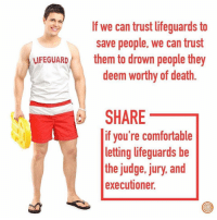 Any thoughts on this guys? Credits @clickhole: If we can trust lifeguards to  save people, we can trust  LIFEGUARDthem to drown people they  deem worthy of death.  SHARE  if you're comfortable  letting lifeguards be  the judge, jury, and  executioner. Any thoughts on this guys? Credits @clickhole