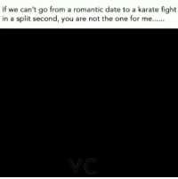 Love, Memes, and Date: If we can't go from a romantic date to a karate fight  in a split second, you are not the one for me.. If we can't do this, it ain't love😭😂 Tag a friend Follow us @laugh.r.us