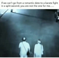 Funny, Date, and How To: If we can't go from a romantic date to a karate fight  in a split second, you are not the one for me 😂😂❤🤜🤛🏽 Gotta know how to have fun.. Follow @viralcypher funniest15 viralcypher funniest15seconds