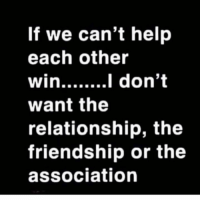 Facts, Help, and Friendship: If we can't help  each other  want the  relationship, the  friendship or the  association Facts💯