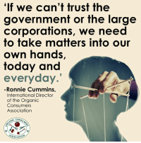 """Memes, 🤖, and Corporation: """"If we can't trust the  government or the large  corporations, we need  to take matters into our  own hands,  today and  everyday  -Ronnie Cummins,  International Director  of the Organic  Consumers  Association  AC CONSU  ASSOCIATIO Monsanto has our government and regulatory agencies wrapped around its toxic little fingers. How can we rise above this seemingly hopeless imbalance of power an influence? By coming together for a #ConsumerRevolution! http://orgcns.org/2jFgtvH"""