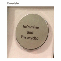 Dating, Hello, and Squad: If we date  he's mine  i'm psycho hello squad
