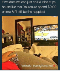 just chill: If we date we can just chill & Vibe at ya  house like this. You could spend $0.00  on me & I'll still be the happiest  Facebook @JoellyOwnsThis1
