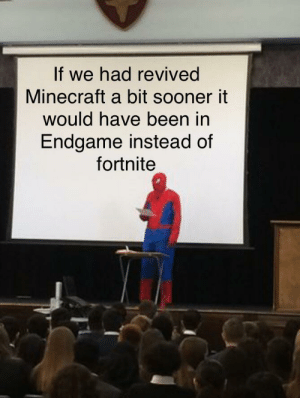 If only: If we had revived  Minecraft a bit sooner it  would have been in  Endgame instead of  fortnite If only