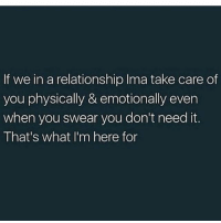 Memes, In a Relationship, and 🤖: If we in a relationship Ima take care of  you physically & emotionally even  when you swear you don't need it.  That's what I'm here for honestly