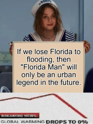 """We need to stop this, now: If we lose Florida to  flooding, then  """"Florida Man"""" will  only be an urban  legend in the future.  BREAKING NEWS  GLOBAL WARMING DROPS TO 0% We need to stop this, now"""