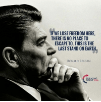 Memes, Earth, and Freedom: IF WE LOSE FREEDOM HERE,  THERE IS NO PLACE TO  ESCAPE TO. THIS IS THE  LAST STAND ON EARTH,  RONALD REAGAN  TURNING  POINT USA